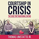 Courtship in Crisis | Thomas Umstattd Jr.
