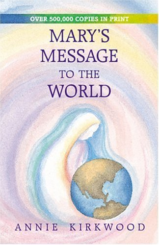 Mary's Message to the World: As Sent by Mary, the Mother of Jesus, to Her Messenger by Kirkwood, Annie (1994) Paperback