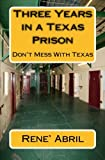 Three Years in a Texas Prison, Rene' Abril, 1495465063