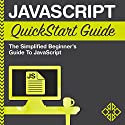 JavaScript QuickStart Guide: The Simplified Beginner's Guide to JavaScript Audiobook by  ClydeBank Technology, Martin Mihajlov Narrated by Tony Fatania