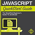 JavaScript QuickStart Guide: The Simplified Beginner's Guide to JavaScript | Martin Mihajlov,ClydeBank Technology