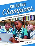 Building Champions: A Small-Group Counseling Curriculum for Boys