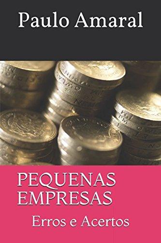 PEQUENAS EMPRESAS: Erros e Acertos (Portuguese Edition)