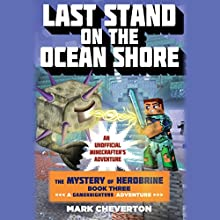 Last Stand on the Ocean Shore: Book Three in the Mystery of Herobrine Series: A Gameknight999 Adventure Audiobook by Mark Cheverton Narrated by Luke Daniels