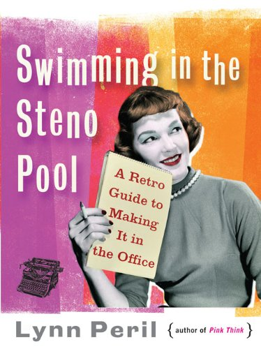 Swimming in the Steno Pool: A Retro Guide to Making It in the Office cover
