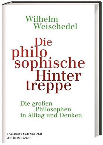Die philosophische Hintertreppe: Die großen Philosophen in Alltag und Denken