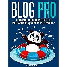 Blog Pro - Comment la création d'un blog professionnel devient un jeu d'enfant (Comment créer un blog professionnel et gagner de l'argent) (French Edition)