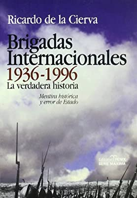 Brigadas Internacionales, 1936-1996 : la verdadera historia : mentira histórica y error de Estado Serie máxima: Amazon.es: de La Cierva, Ricardo: Libros