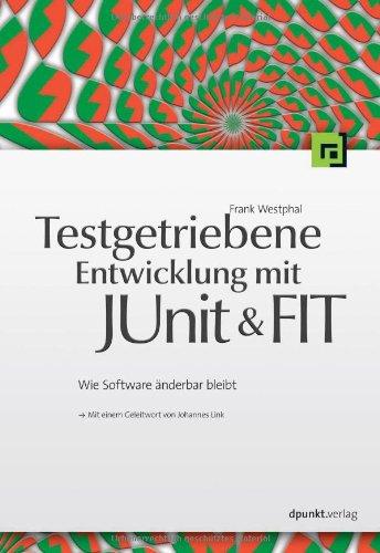 Testgetriebene Entwickung mit JUnit & FIT: Wie Software änderbar bleibt