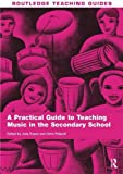A Practical Guide to Teaching Music in the Secondary School (Routledge Teaching Guides)