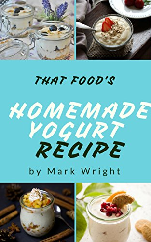Homemade Yogurt Recipes : 50 Delicious of Homemade Yogurt (Homemade Yogurt, Homemade Yogurt Recipe Book, Homemade Yogurt Recipe, Homemade Yogurt Cookbooks) (Mark Wright Cookbook Series No.4) by [Wright, Mark ]