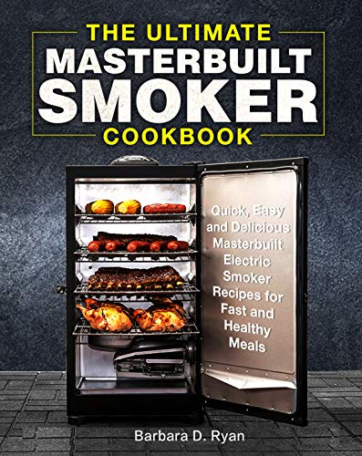 The Ultimate Masterbuilt Smoker Cookbook For Beginners: Quick, Simple and Delicious Masterbuilt Electric Smoker Recipes for Fast and Healthy Meals by [D. Ryan, Barbara ]