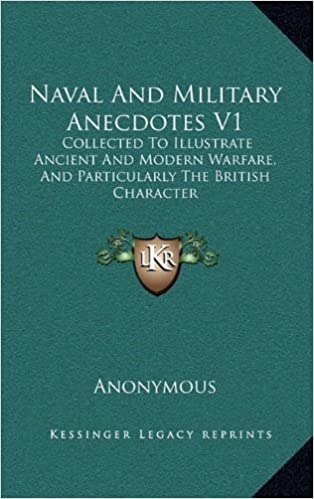 Naval and Military Anecdotes V1: Collected to Illustrate Ancient and Modern Warfare, and Particularly the British Character