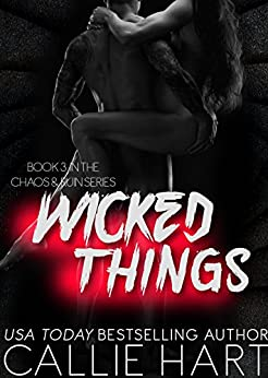 Wicked Things (Chaos & Ruin Series Book 3) by [Hart, Callie ]