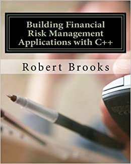 Building Financial Risk Management Applications with C++: