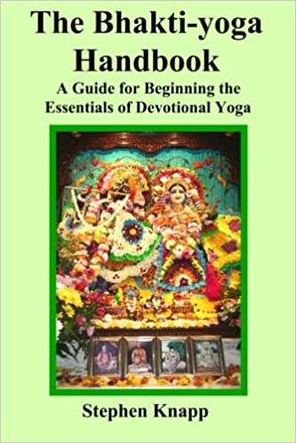 Amazon The Bhakti Yoga Handbook A Guide For Beginning Essentials Of Devotional 9781490302287 Stephen Knapp Books