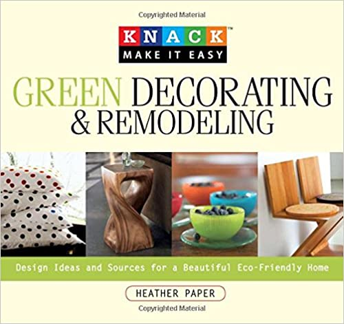 Book Green Decorating and Remodeling: Design Ideas and Sources for a Beautiful Eco-Friendly Home (Knack: Make It Easy)