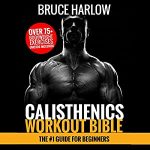 Calisthenics Workout Bible: The #1 Guide for Beginners Audiobook