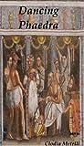 Dancing Phaedra by Clodia Metelli front cover