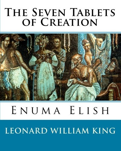 The Seven Tablets of Creation: Enuma Elish Complete