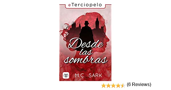 Desde las sombras eBook: M.C. Sark: Amazon.es: Tienda Kindle