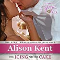 True Vows: The Icing on the Cake Audiobook by Alison Kent Narrated by Arielle Lipshaw