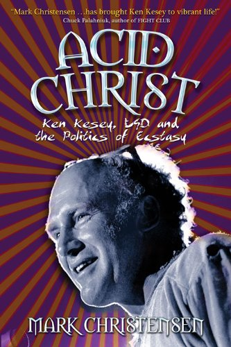Acid Christ: Ken Kesey, LSD and the Politics of Ecstasy