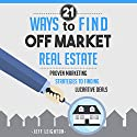 21 Ways to Find Off Market Real Estate: Proven Marketing Strategies to Finding Lucrative Deals Audiobook by Jeff Leighton Narrated by Dave Wright