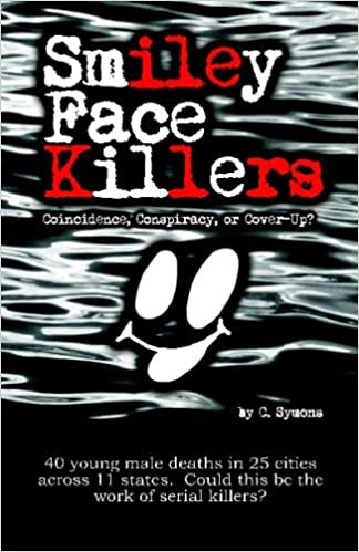 Book Smiley Face Killers: Coincidence, Conspiracy, or Cover-Up? by C. Symons (2009-04-20)
