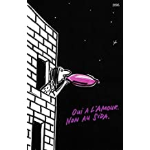 Oui à l'amour. Non au sida. (French Edition)