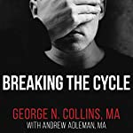 Breaking the Cycle: Free Yourself from Sex Addiction, Porn Obsession, and Shame | Andrew Adleman MA,George Collins MA