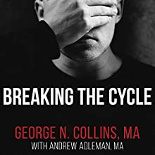 Breaking the Cycle: Free Yourself from Sex Addiction, Porn Obsession, and Shame Audiobook by George Collins MA, Andrew Adleman MA Narrated by Sean Pratt