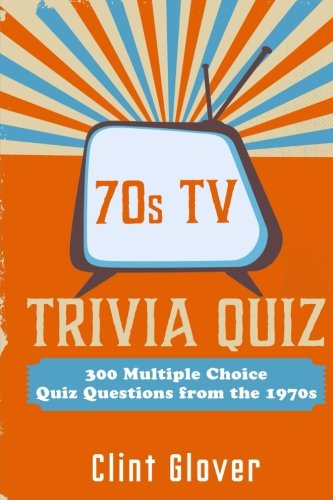 70s TV Trivia Quiz Book: 300 Multiple Choice Quiz Questions from the 1970s (TV Trivia Quiz Book - 1970s TV Trivia) (Volume -