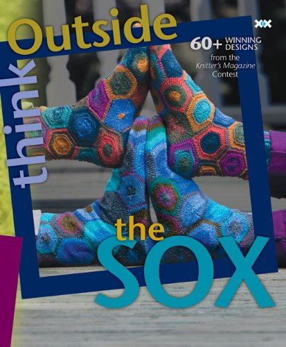 Sox Fashion - Think Outside the Sox: 60+ Winning Designs from the Knitter's Magazine Contest