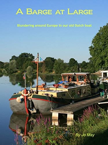 A Barge at Large: Blundering around Europe in our old Dutch - Jo Large