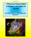 Physical Immortality - A History and How to Guide, Martin K. Ettington, 1453764100