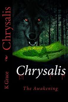 Chrysalis:  The Awakening (A Vampire and Werewolf Romance Book 1) by [Grace, K]