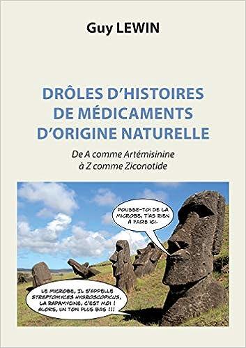 Amazon Fr Droles D Histoires De Medicaments D Origine Naturelle De A Comme Artemisinine A Z Comme Ziconotide Lewin Guy Livres