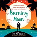 Burning Moon: The laugh-out-loud romcom about the adventures of a jilted bride Hörbuch von Jo Watson Gesprochen von: Carly Robins