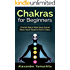 Chakras: Chakras for Beginners: A Practical Guide to Radiate Energy, to Heal and Balance Yourself Through the Power of Chakras (FREE GIFT inside: (Chakra Balancing, Chakra Healing)