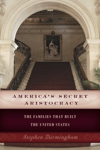 America's Secret Aristocracy: The Families that Built the United States