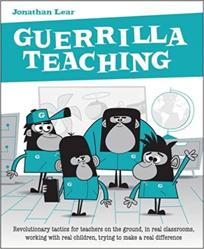 Guerrilla Teaching Revolutionary Tactics For Teachers On The Ground  Guerrilla Teaching Revolutionary Tactics For Teachers On The Ground In  Real Classrooms Working With Real Children Trying To Make A Real  Difference