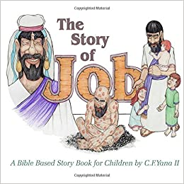 Amazon Com The Story Of Job A Bible Based Story Book For Children 9781983445101 Yana Ii C F Books