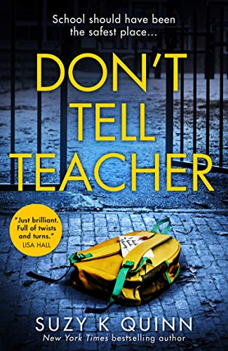Don't Tell Teacher: Is the perfect school hiding the perfect lie? A gripping thriller with a devastating twist (Guard Hq)
