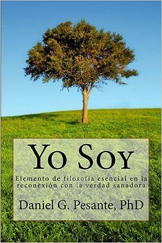 Yo Soy: Elemento de filosofía esencial en la reconexión con la verdad sanadora. (Spanish Edition): Daniel G. Pesante Ph.D., Kim Seng: 9781539548812: ...