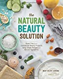 The Natural Beauty Solution: Break Free from Commerical Beauty Products Using Simple Recipes and Natural Ingredients
