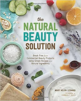 The natural beauty solution break free from commerical beauty the natural beauty solution break free from commerical beauty products using simple recipes and natural ingredients mary helen leonard 0787721897217 forumfinder Image collections