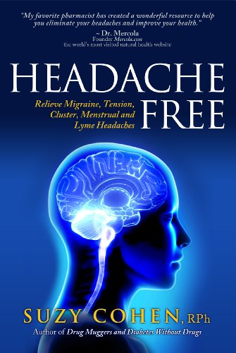 Headache Free: Relieve Migraine, Tension, Cluster, Menstrual and Lyme Headaches by [Cohen, Suzy]