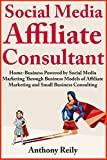 img - for Social Media Affiliate Consultant (2 Book Bundle): Home-Business Powered by Social Media Marketing Through Business Models of Affiliate Marketing and Small Business Consulting book / textbook / text book