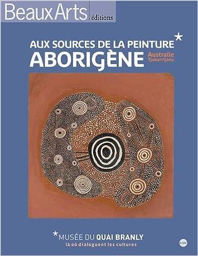 Aux Sources De La Peinture Aborigene Musee Du Quai Branly Australie Tjukurrtjanu Album Expos Collectif 9782842789732 Amazon Com Books